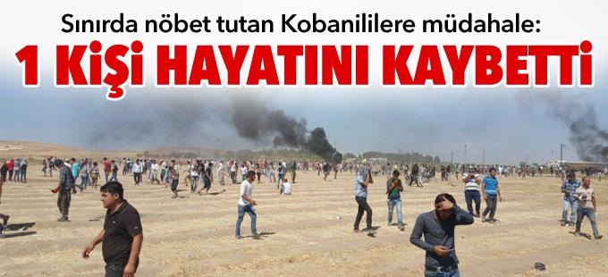 Sınırda nöbet tutan Kobanililere müdahale: 1 kişi hayatını kaybetti