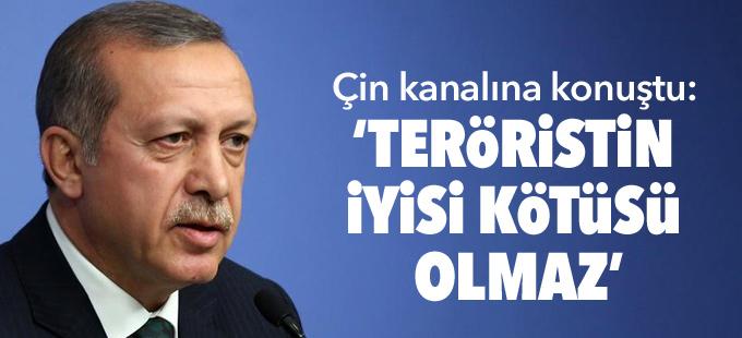 Erdoğan, Çin kanalına konuştu:  Teröristin iyisi kötüsü olmaz