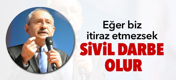 Kılıçdaroğlu: Eğer biz itiraz etmezsek sivil darbe olur