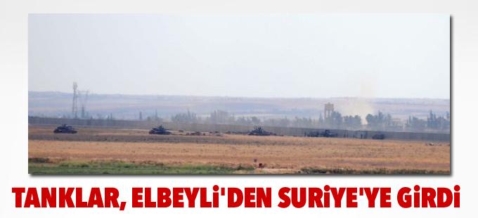 Tanklar, Elbeyli'den de Suriye'ye girdi