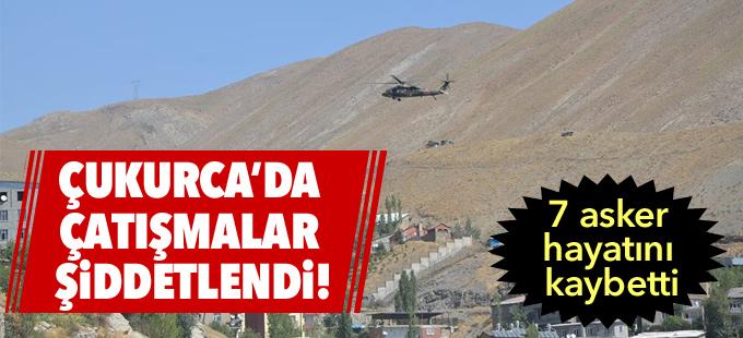 Çukurca'da çatışmalar şiddetlendi: 7 asker hayatını kaybetti