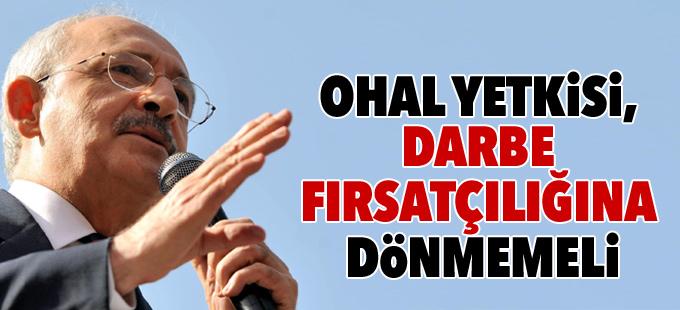 Kılıçdaroğlu: OHAL yetkisi, darbe fırsatçılığına dönmemeli