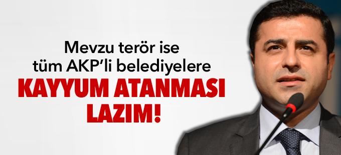 Demirtaş: Mevzu terör ise tüm AKP'li belediyelere kayyum atanması lazım!
