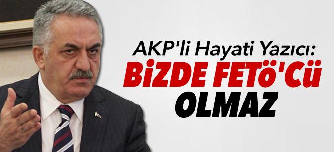 AKP'li Hayati Yazıcı: Bizde FETÖ'cü olmaz