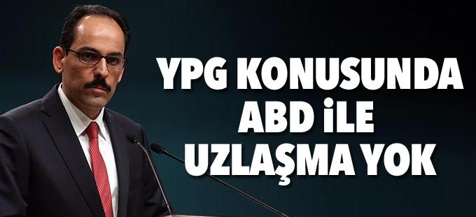 Cumhurbaşkanlığı Sözcüsü: YPG konusunda ABD ile uzlaşma yok