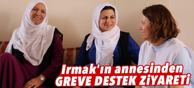 Selma Irmak'ın annesinden greve destek ziyareti