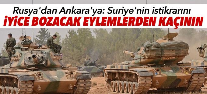 Rusya'dan Ankara'ya: Suriye'nin istikrarını iyice bozacak eylemlerden kaçının