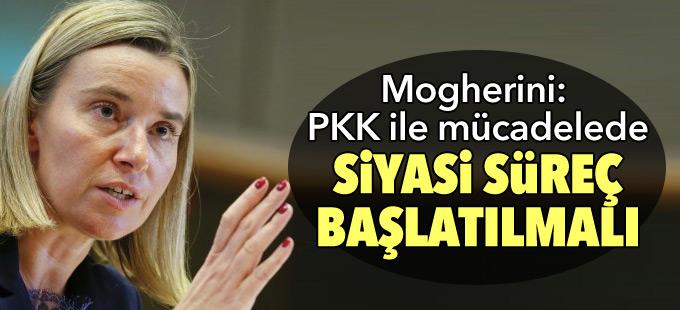 Mogherini: PKK ile mücadelede siyasi süreç başlatılmalı