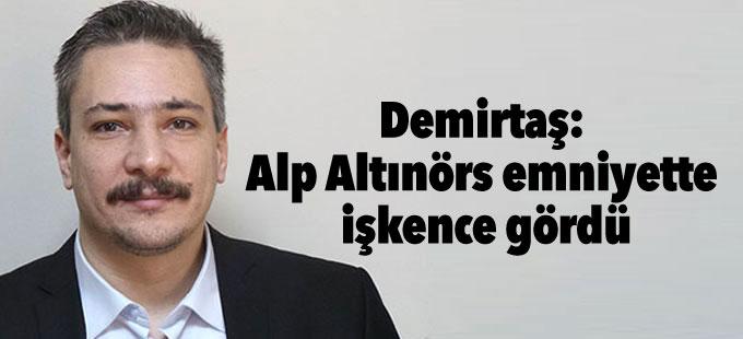 Demirtaş: Alp Altınörs emniyette işkence gördü