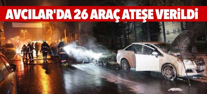 Avcılar'da 26 araç ateşe verildi