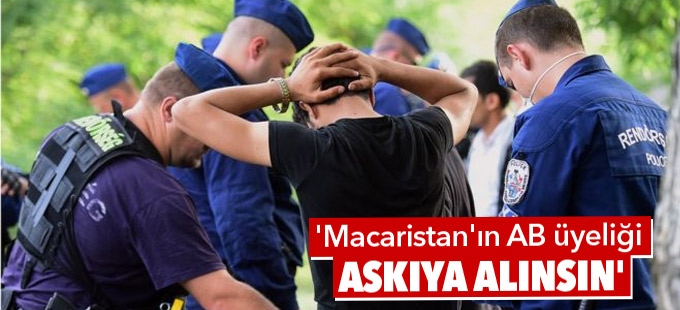 'Macaristan'ın AB üyeliği askıya alınsın'