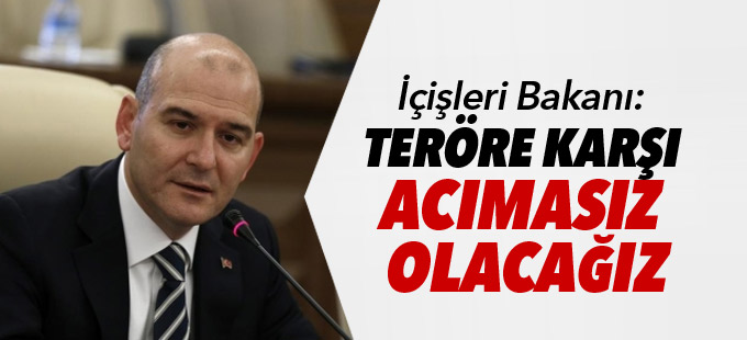İçişleri Bakanı: Teröre karşı acımasız olacağız