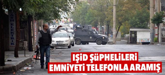 IŞİD şüphelileri Diyarbakır ve Bingöl'de emniyeti telefonla aramış