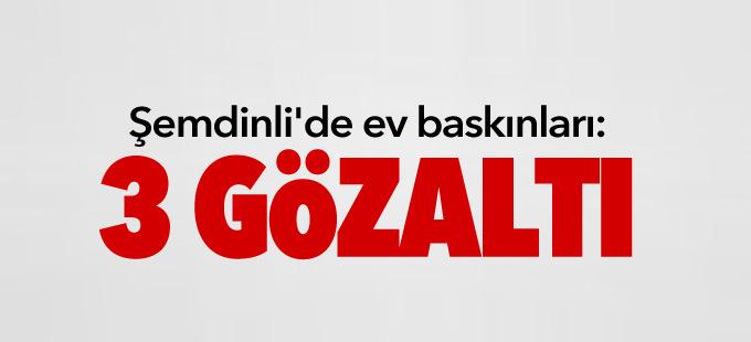 Şemdinli'de ev baskınları: 3 gözaltı