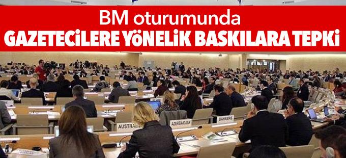 BM oturumunda gazetecilere yönelik baskılara tepki