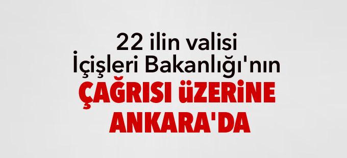 22 ilin valisi Ankara'da
