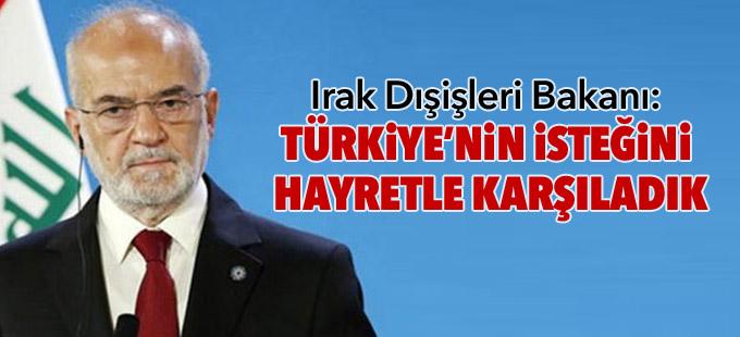 Irak Dışişleri Bakanı: Türkiye'nin isteğini hayretle karşıladık