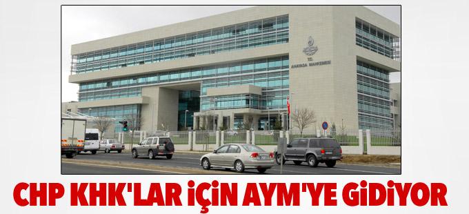 CHP KHK'lar için AYM'ye gidiyor