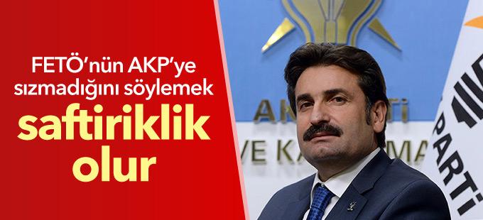 AKP'li Üstün: FETÖ'nün AKP'ye sızmadığını söylemek saftiriklik olur