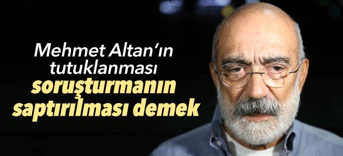 'Mehmet Altan'ın tutuklanması soruşturmanın saptırılması demek'