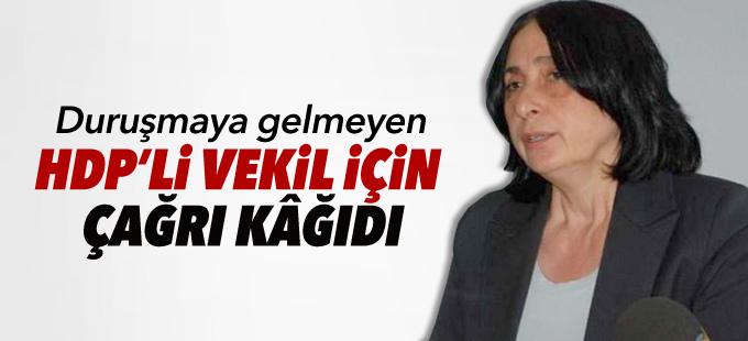 Duruşmaya gelmeyen HDP'li vekil için çağrı kâğıdı