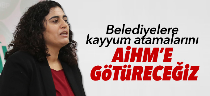 Tuncel: Belediyelere kayyum atamalarını AİHM'e götüreceğiz