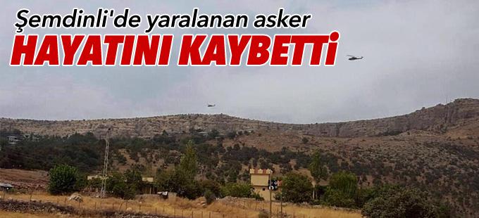 Şemdinli'de yaralanan asker hayatını kaybetti
