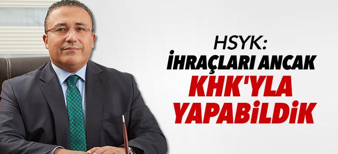 HSYK: İhraçları ancak KHK'yla yapabildik