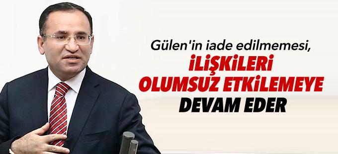 """""""Gülen'in iade edilmemesi, ilişkileri olumsuz etkilemeye devam eder"""""""