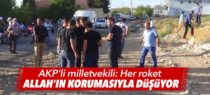 AKP'li milletvekili: Her roket Allah'ın korumasıyla düşüyor