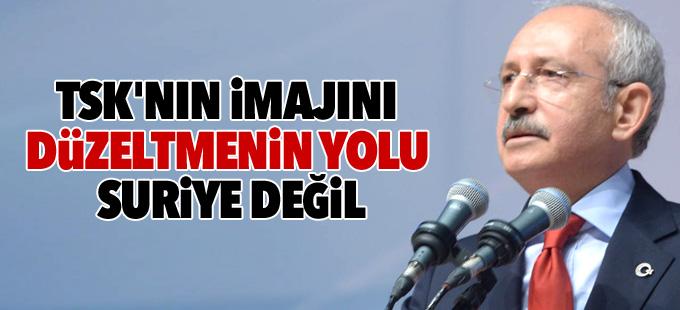 Kılıçdaroğlu: TSK'nın imajını düzeltmenin yolu Suriye değil