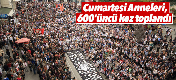 Cumartesi Anneleri'nin 600'üncü hafta eylemine binler katıldı
