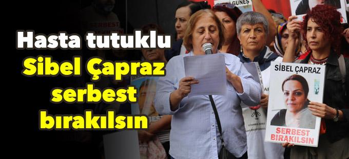 Hasta tutuklu Sibel Çapraz serbest bırakılsın