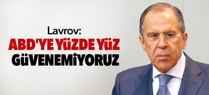 Lavrov: ABD'ye yüzde yüz güvenemiyoruz