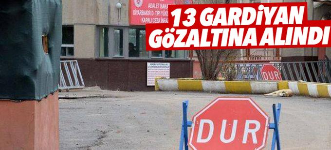 13 gardiyan gözaltına alındı