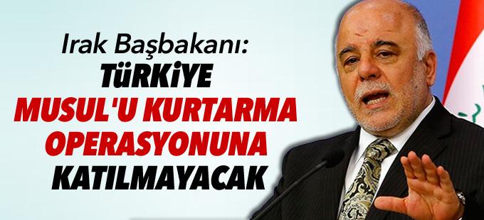 Irak Başbakanı: Türkiye Musul'u kurtarma operasyonuna katılmayacak