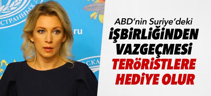 Zaharova: ABD'nin Suriye'deki işbirliğinden vazgeçmesi teröristlere hediye olur