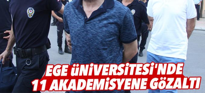 Ege Üniversitesi'nde 11 akademisyene gözaltı