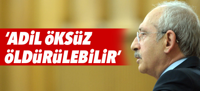 Kemal Kılıçdaroğlu: Adil Öksüz öldürülebilir