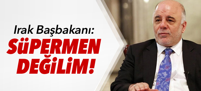 Irak Başbakanı: Süpermen değilim!