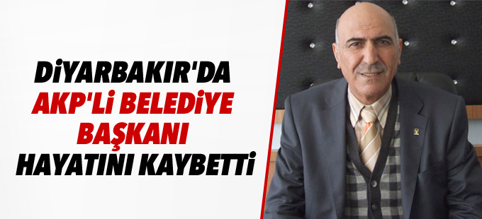 Diyarbakır'da AKP'li belediye başkanı hayatını kaybetti