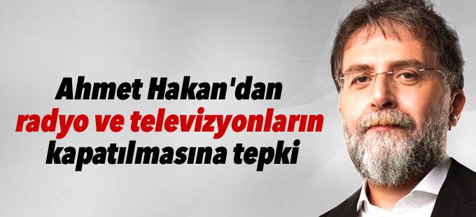 Ahmet Hakan'dan radyo ve televizyonların kapatılmasına tepki