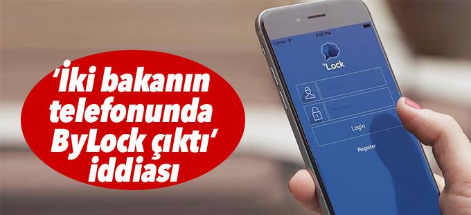"""""""İki bakanın telefonunda ByLock çıktı"""" iddiası"""