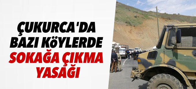 Çukurca'da bazı köylerde sokağa çıkma yasağı