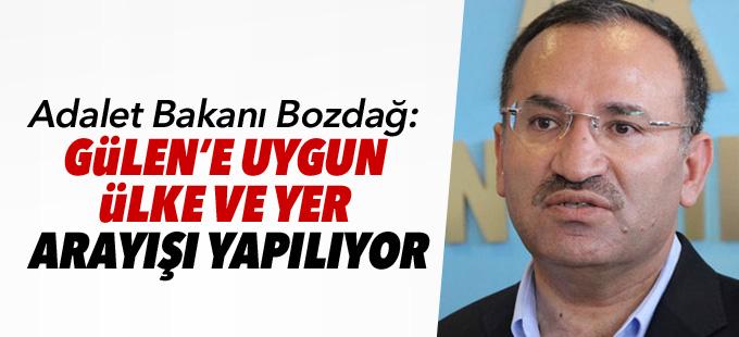 Adalet Bakanı Bozdağ: Gülen'e uygun ülke ve yer arayışı yapılıyor