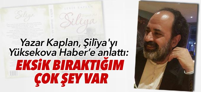 Yazar Kaplan, Şilîya'yı Yüksekova Haber'e anlattı: Eksik bıraktığım çok şey var