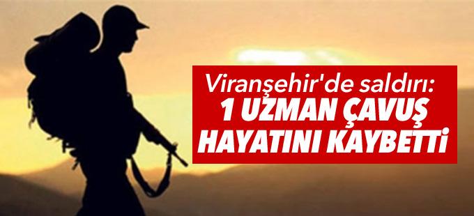 Viranşehir'de saldırı: 1 asker hayatını kaybetti