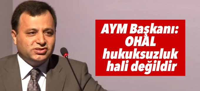 AYM Başkanı OHAL'i savundu: OHAL hukuksuzluk hali değildir