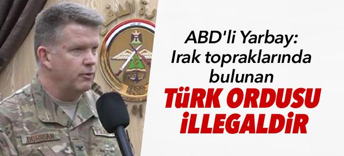 ABD'li Yarbay: Irak topraklarında bulunan Türk Ordusu illegaldir