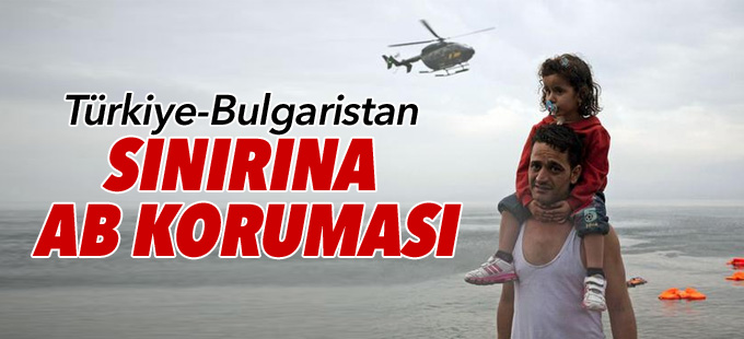 Türkiye-Bulgaristan sınırına AB koruması